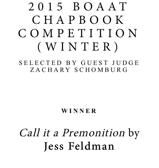BOAAT Press  picked me to pick a chapbook,  and I picked Call it a Premonition by Jess Feldman  so that you can pick it up and read it later.
