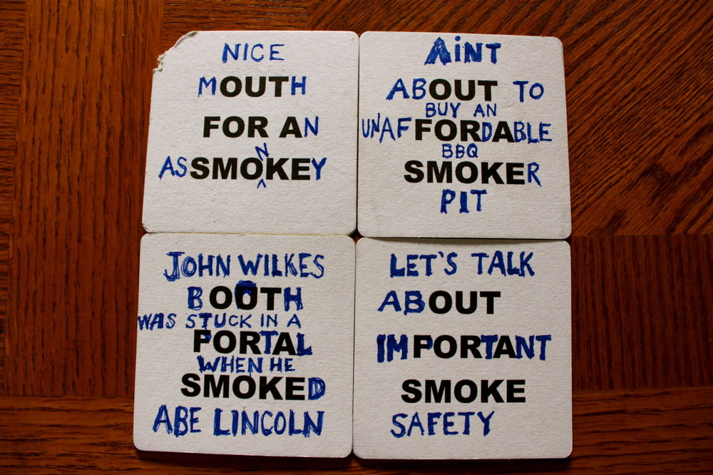 My most recent contributions to the game  Out for a Smoke  at  Beulahland .  See past results here.  If you want me to send you some of Beulahland's  Out for a Smoke  coasters, let me know. You could send them back to me and I'd post them and that'd be fun.