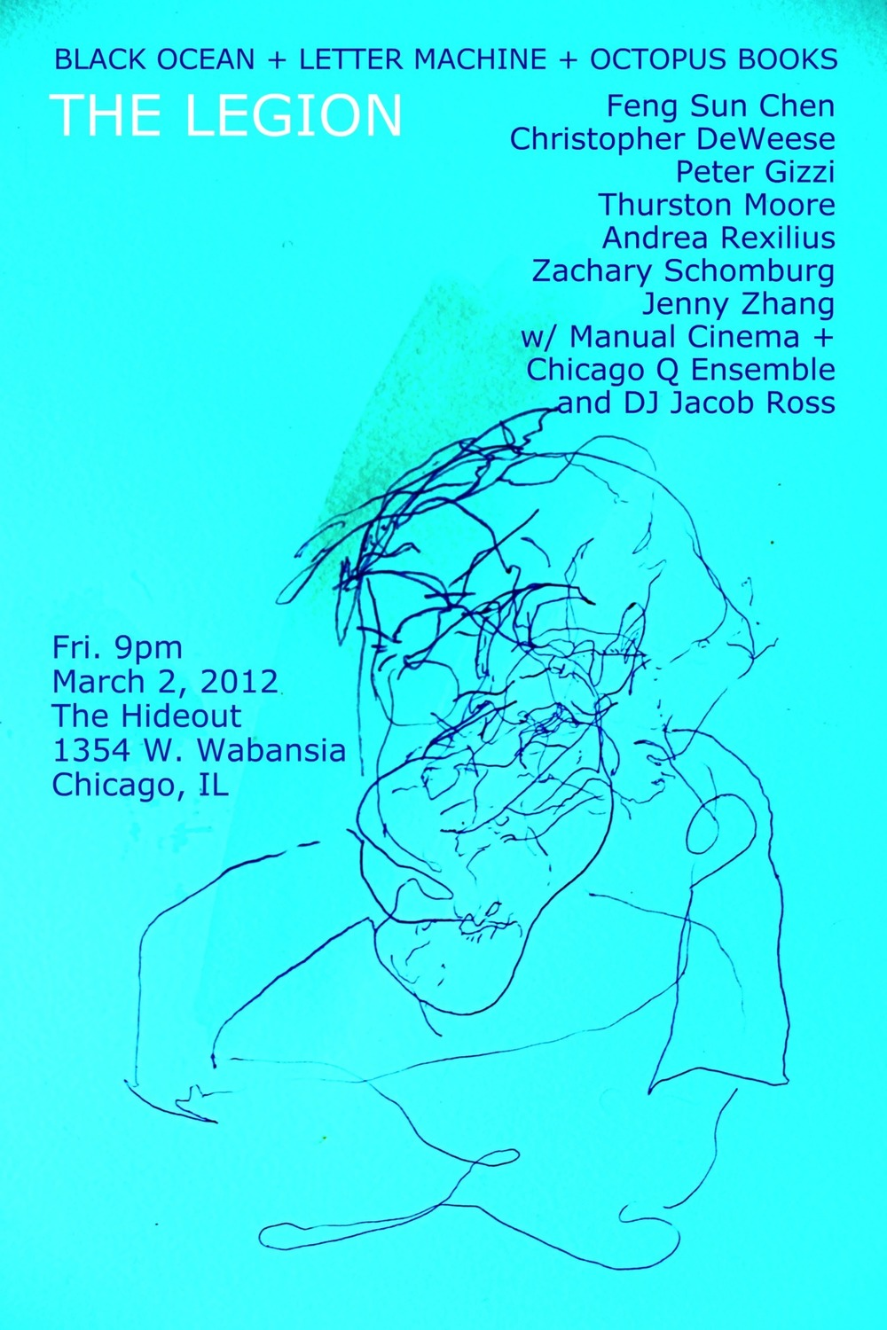 I'm hosting (for  Octopus Books ) and reading (for  Black Ocean ) on Friday night during the AWP conference at  The Hideout . Black Ocean,  Letter Machine , Octopus Books. 9pm. w/Feng Sun Chen, Christopher DeWeese, Peter Gizzi, Thurston Moore, Andrea Rexilius, myself, and Jenny Zhang. The  Chicago Q Ensemble  and  Manual Cinema  will reprise a version of their stage performance, FJORDS, at the Poetry Foundation a week prior. And DJ Jacob Ross will bring it all home.