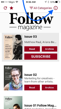 Step one   Download and install the Follow Magazine app from the App Store or Google Play. Open the app. Click on the info button in the top right corner.