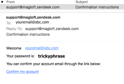 "Step three   Exit the app and check your emails. Click on ""confirm my subscription"" in the email from support@magloft.zendesk.com"