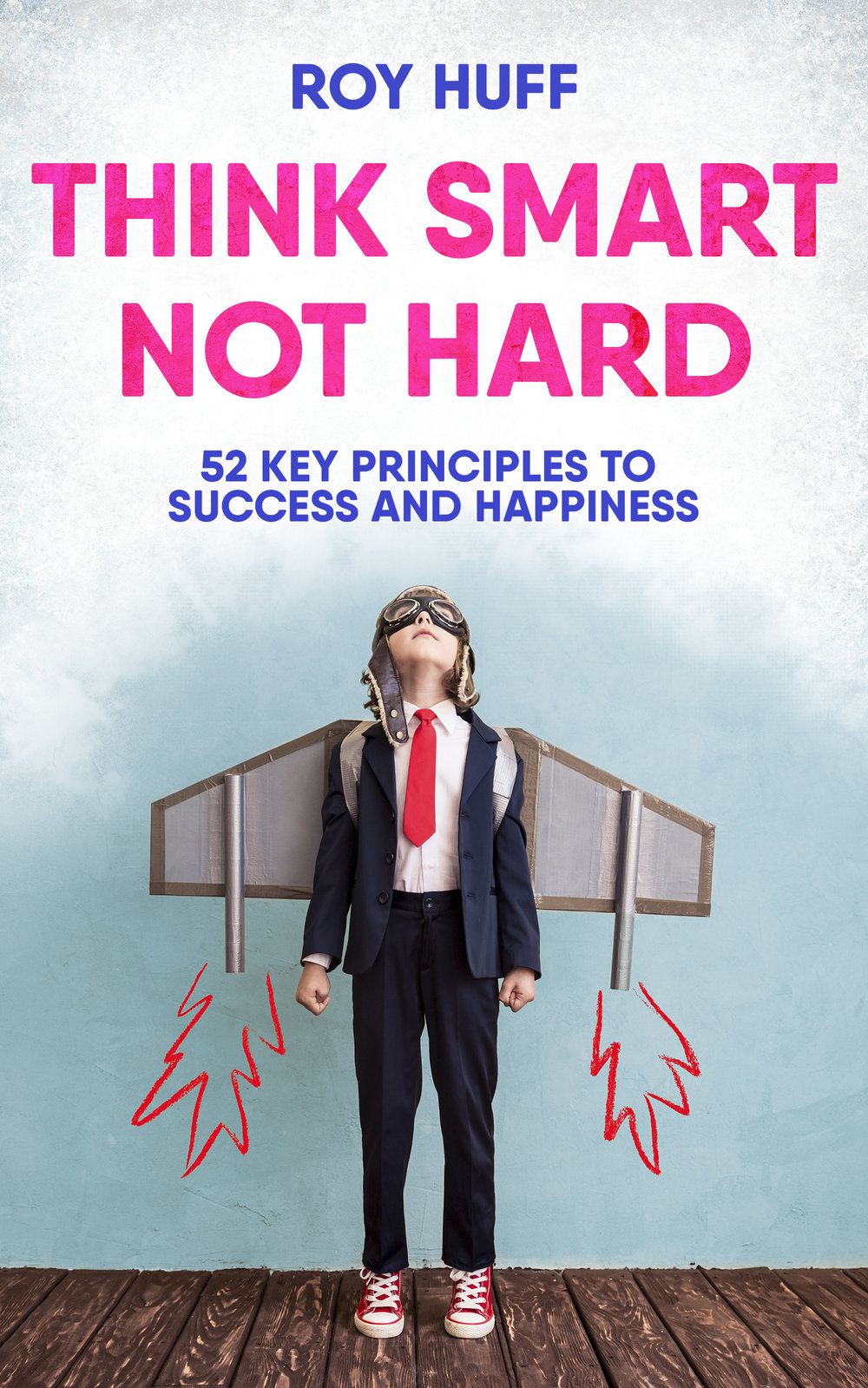 Think Smart not Hard by independent author Roy Huff