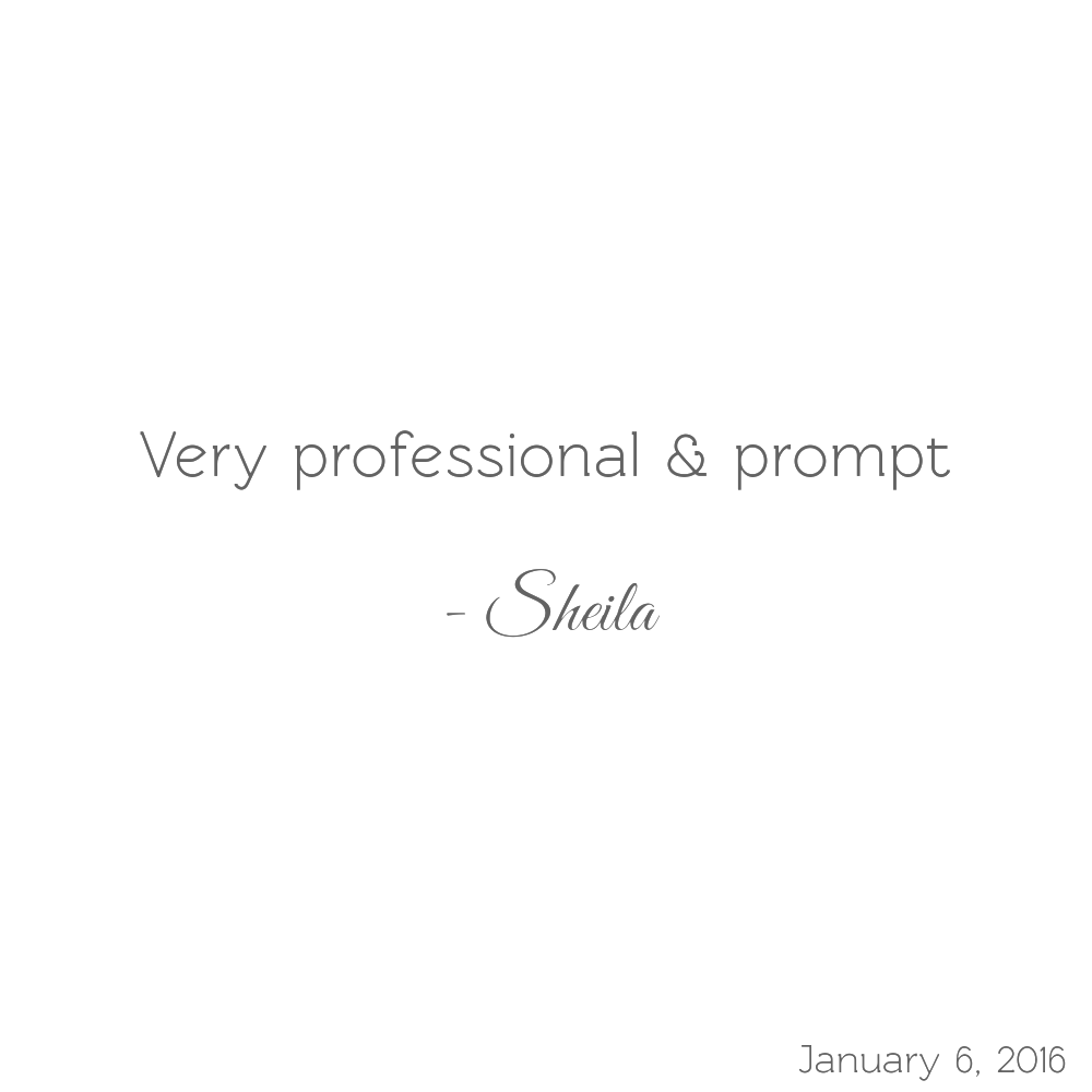 Very professional & prompt -Sheila