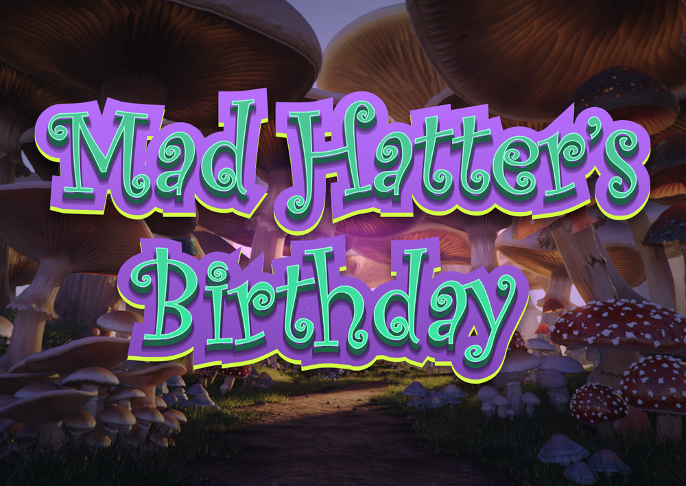 Mad Hatter's Birthday - Adventure through Wonderland as you celebrate the Mad Hatter's special UN-birthday!