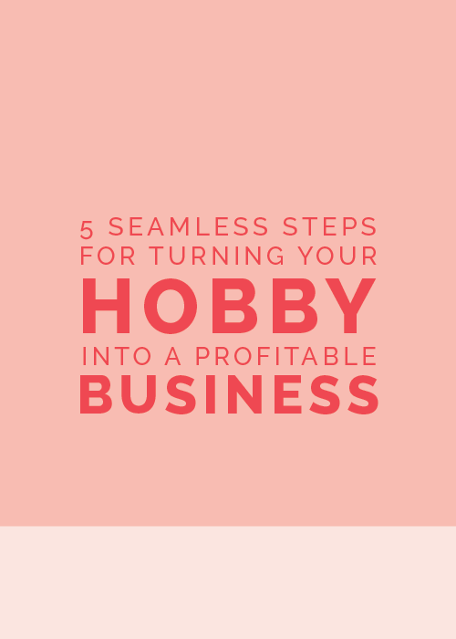 5 Seamless Steps for Turning Your Hobby into a Profitable Business - The Elle & Company Collaborative