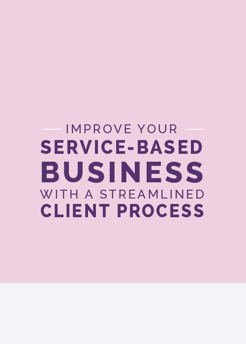 Improve Your Service-Based Business with a Streamlined Client Process - The Elle & Company Collaborative