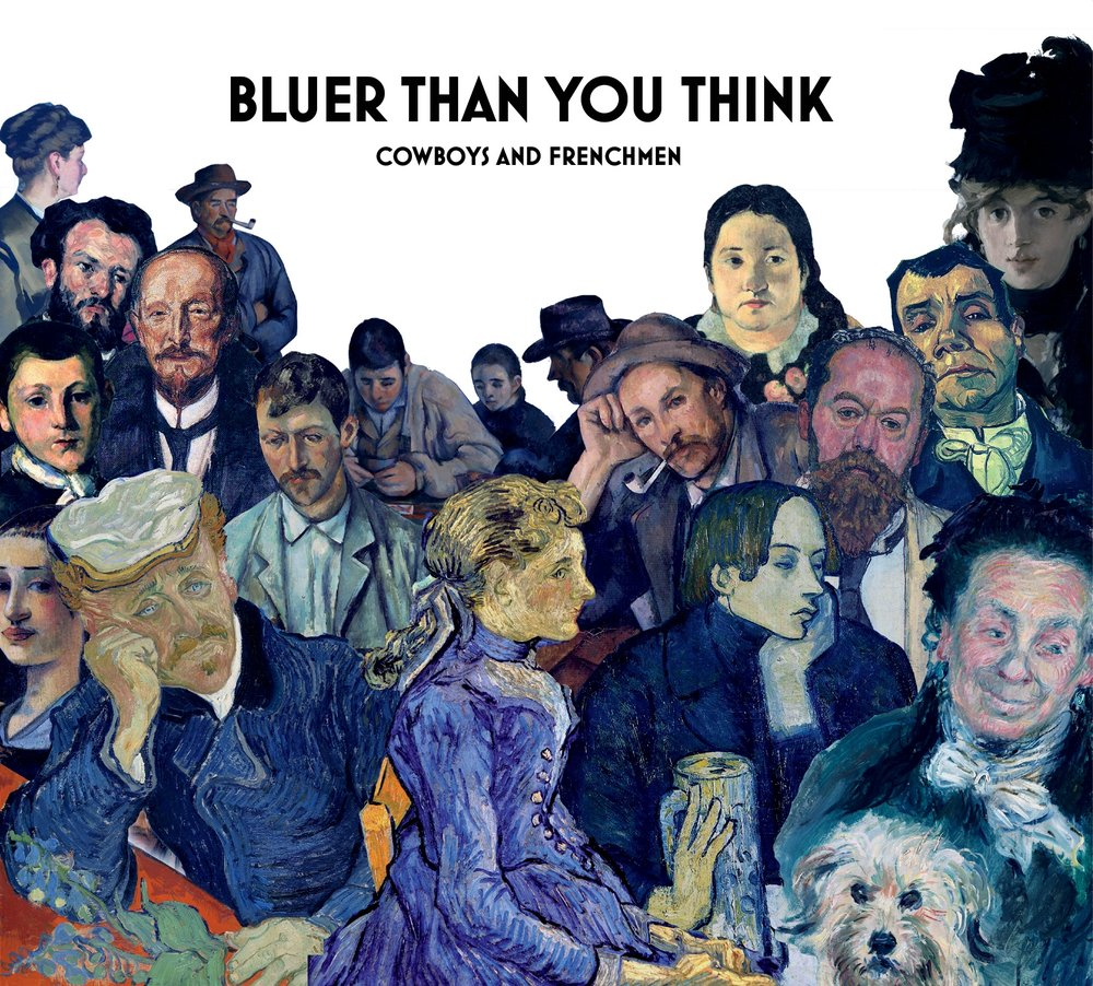 Bluer Than You Think, Cowboys & Frenchmen (2017) Second release from this quintet,defining the blues as an invitation to be personal and unique. Get notified for Oct 13 release and tour info.
