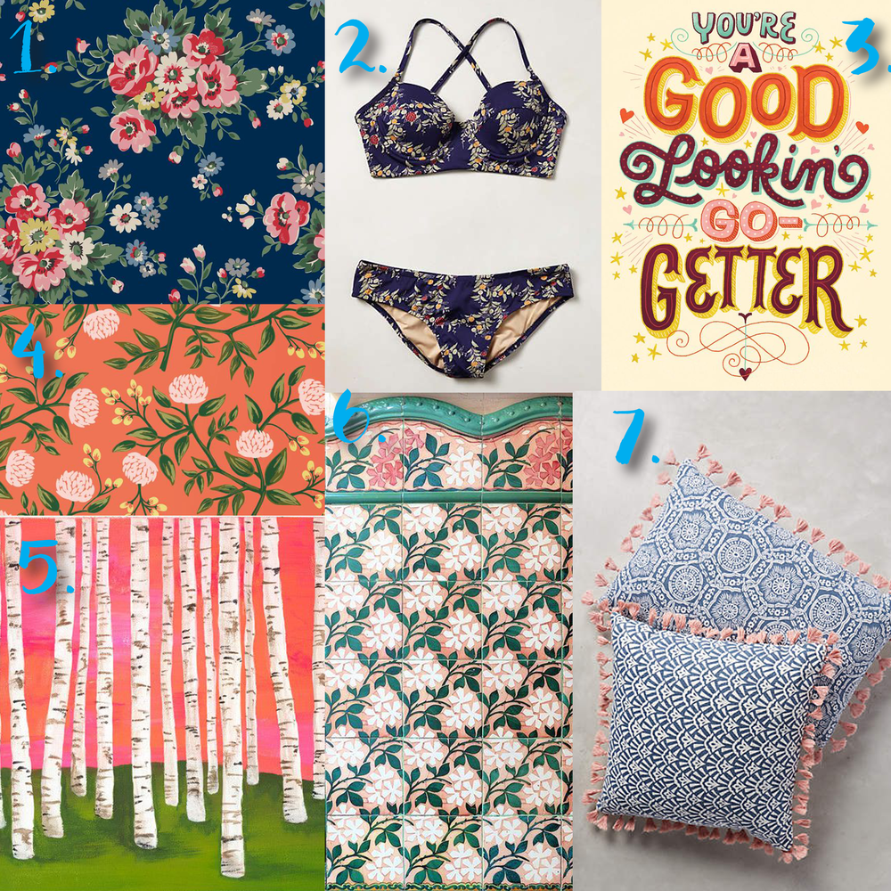 1. Cath Kidston pattern   2. Anthro floral bikini   3. Mary Kate McDevitt print   4. Rifle Paper Co. Wallpaper   5. Lisa Congdon painting   6. Barcelona tiles   7. Anthro pillows