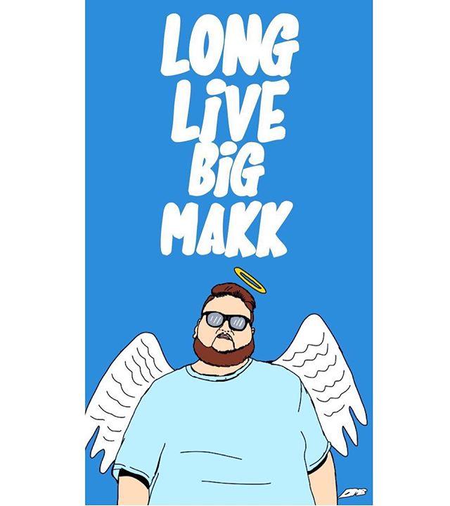 We'll miss u bro. RIP @bigmakk_