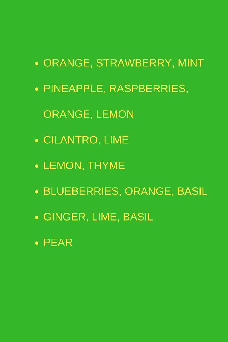 Orange, strawberry, mintPineapple, raspberries, orange & lemonCilantro, limeLemon, thymeBlueberries, orange and basilGinger, lime, basilPearAdd a little bit of body text1.png