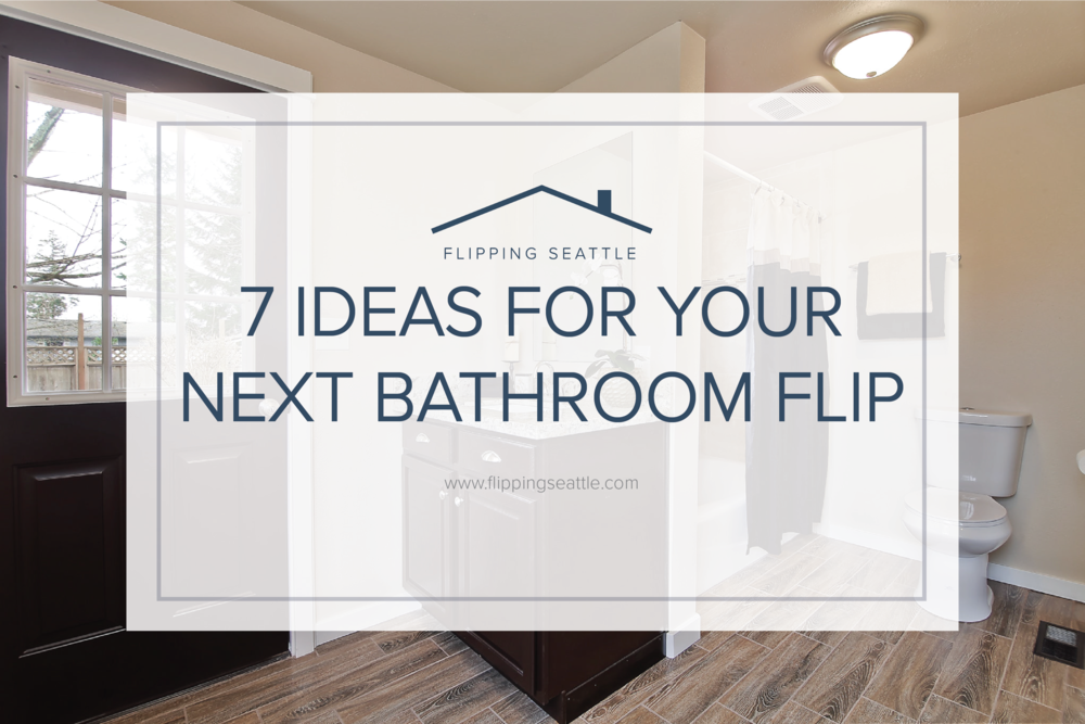 7 Ideas for your next bathroom flip.png