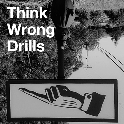 Think Wrong Drills