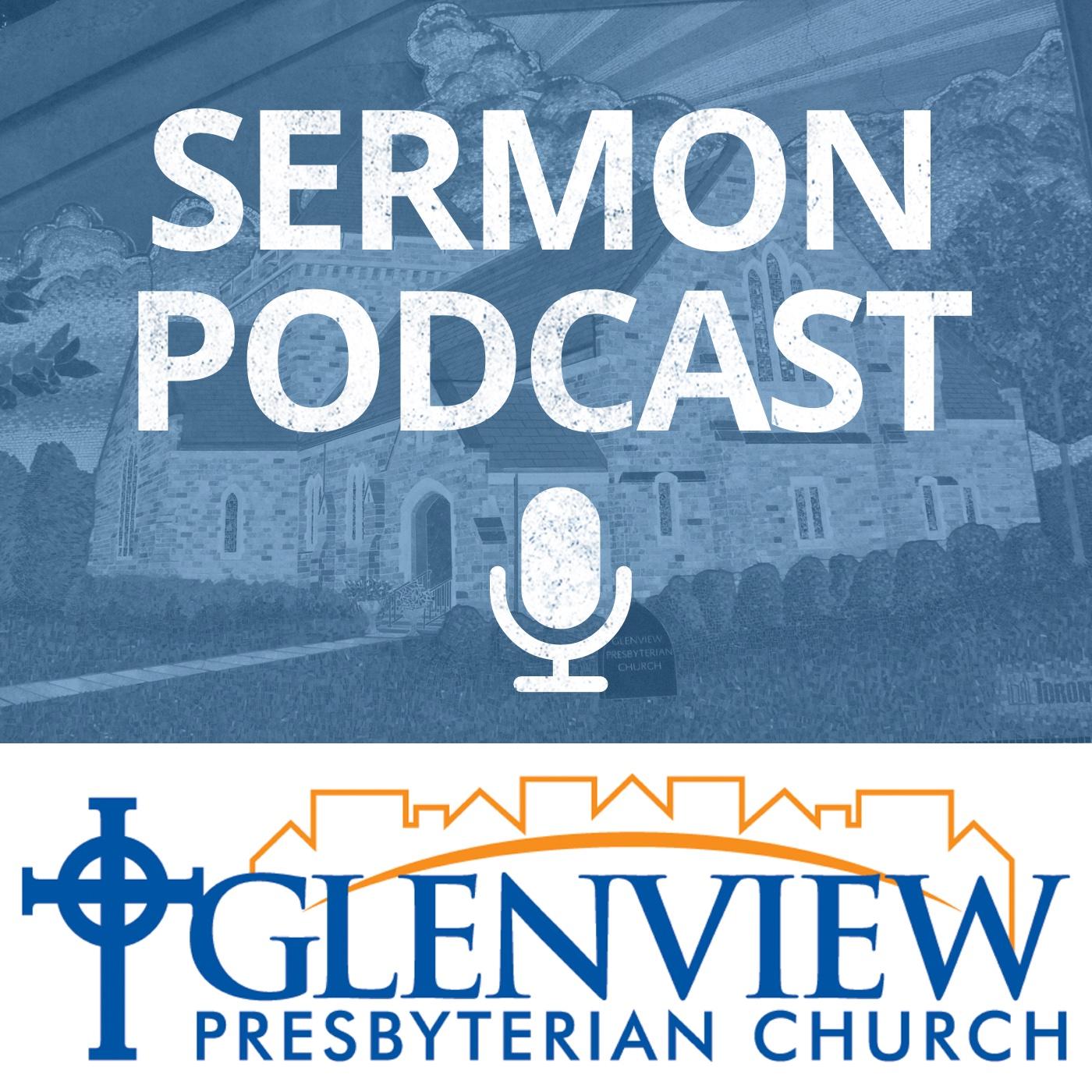 Sermon Podcast - Glenview Presbyterian Church