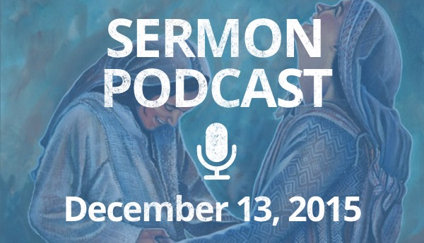 Sermon Podcast - December 13, 2015