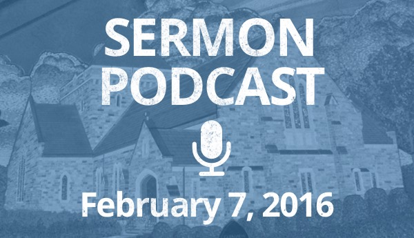 Sermon Podcast February 7