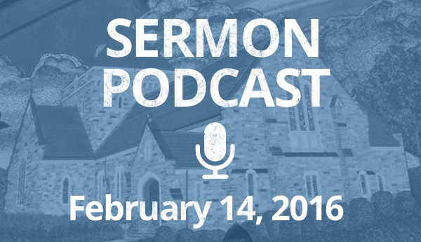 Sermon Podcast February 14