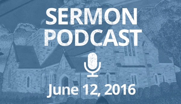 Sermon Podcast - June 12