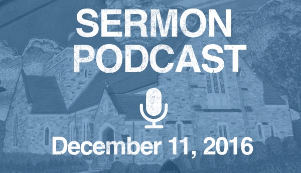 Sermon Podcast - December 11