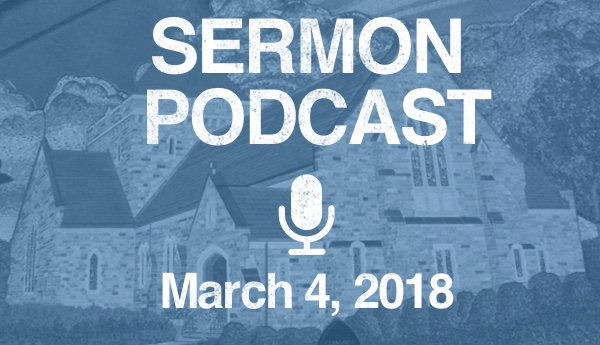 Sermon Podcast-March 4, 2018
