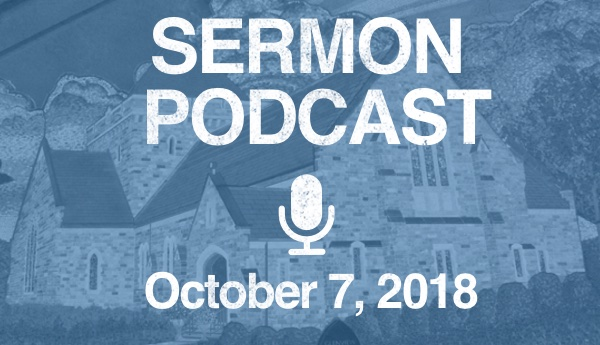 Sermon Podcast October 7, 2018