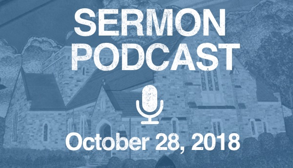 Sermon Podcast October 28, 2018