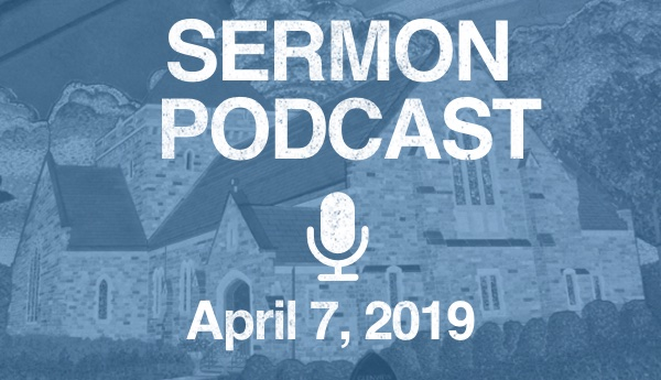 Sermon Podcast - April 7, 2019