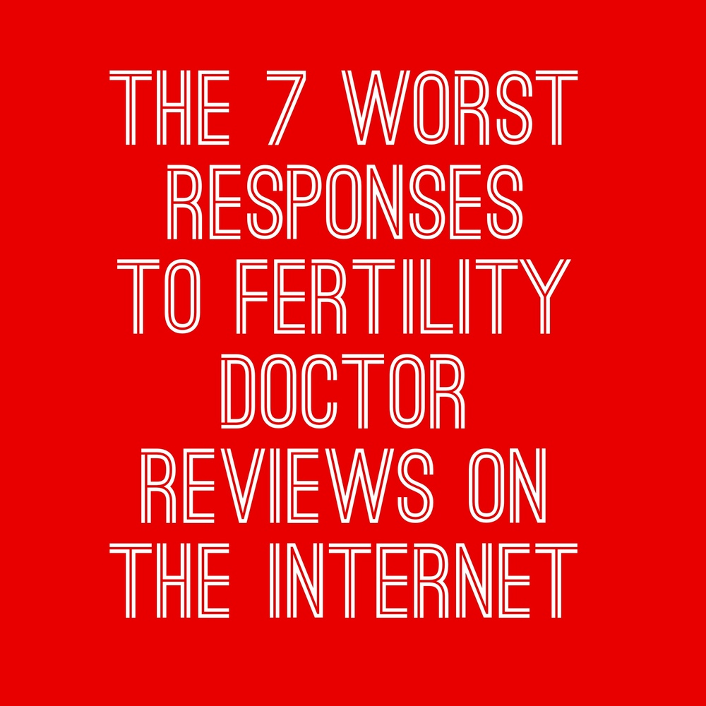7 worst responses to fertility doctor reviews on the internet