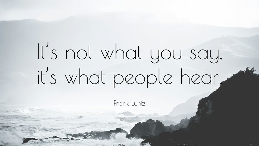 Frank-Luntz-Quote-It-s-not-what-you-say-it-s-what-people-hear.jpg