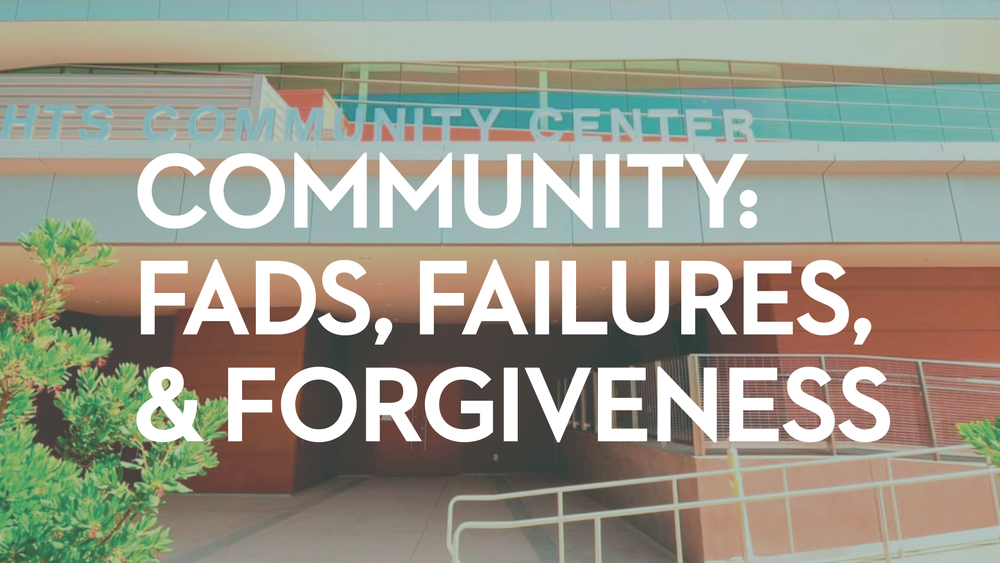 Community: Fads, Failures, & Forgiveness    February 27, 2018
