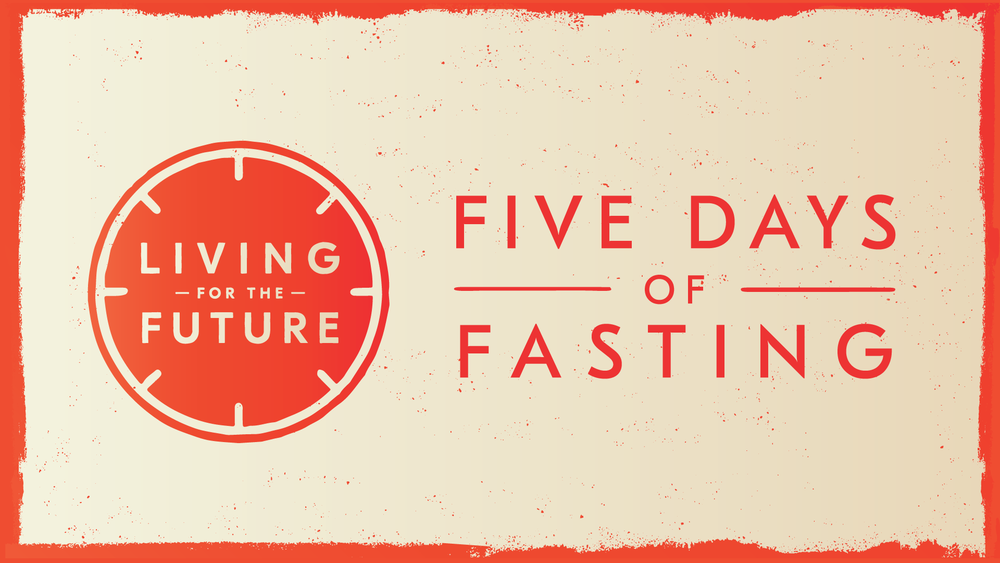 Living For The Future: 5 Days of Fasting    December 31st, 2018