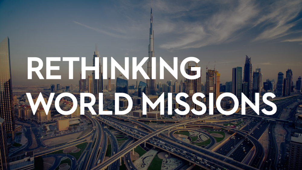 Rethinking World Missions    March 22nd, 2019