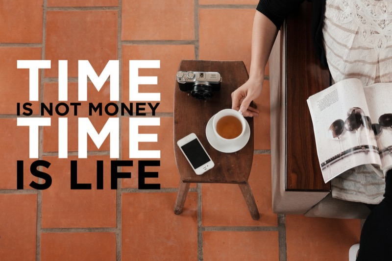 Time is Not Money - Time is Life