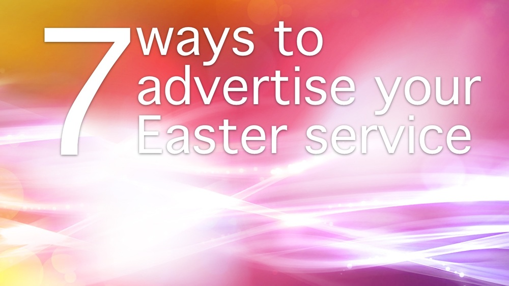 7 ways to advertise your Easter service