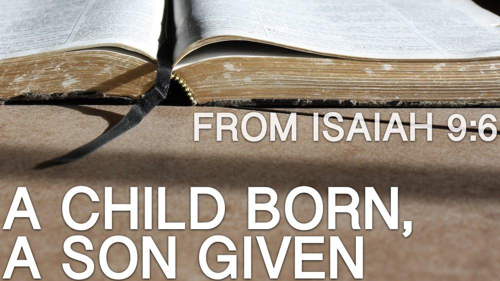 2017-12-09-Isaiah-9-6-A-Child-Born-A-Son-Given.jpg