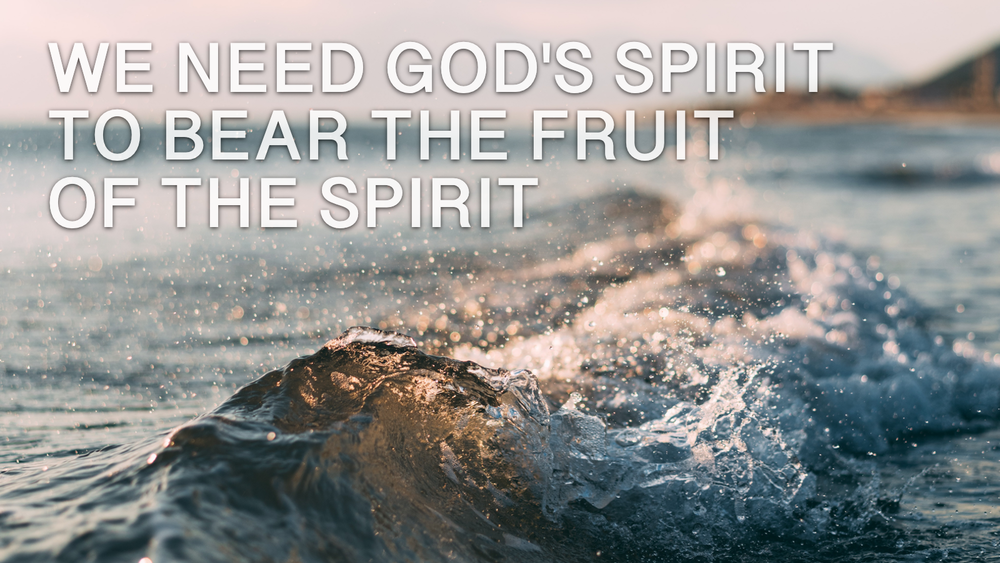 2019-03-30-We-Need-Gods-Spirit-to-Bear-the-Fruit-of-the-Spirit.png