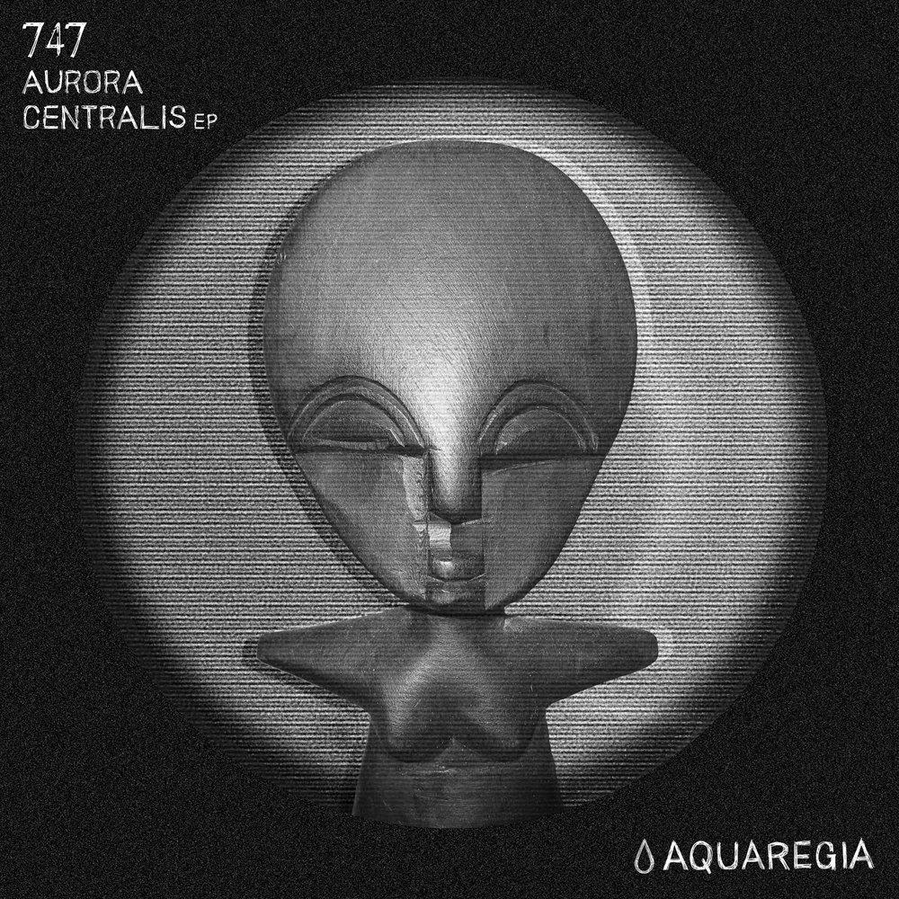 747 - Aurora Centralis EP [Aquaregia 006]