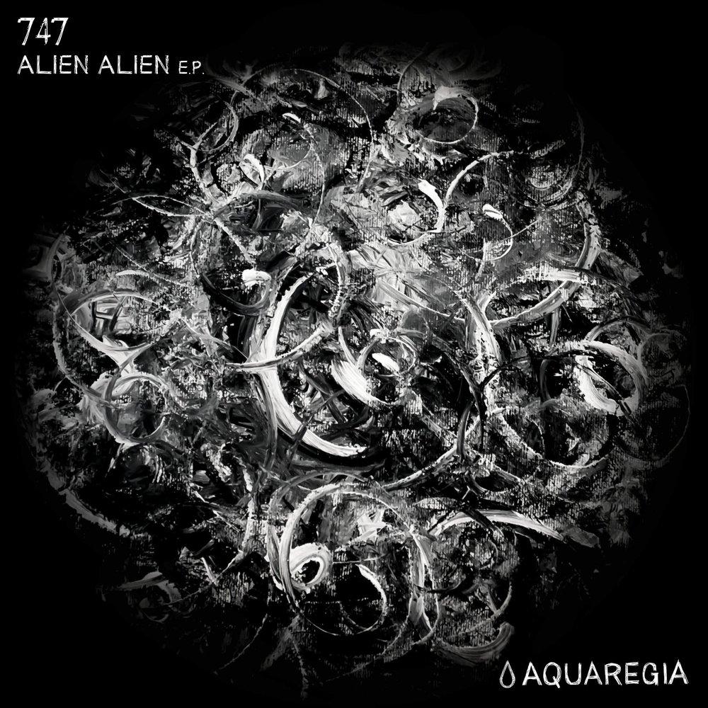747 - Alien Alien EP [Aquaregia 002]