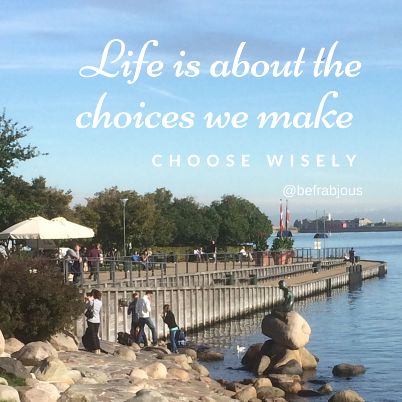 Life is about the choices we make!