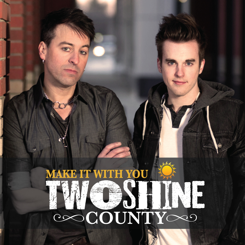 Two Shine County - Make It With You (2014)