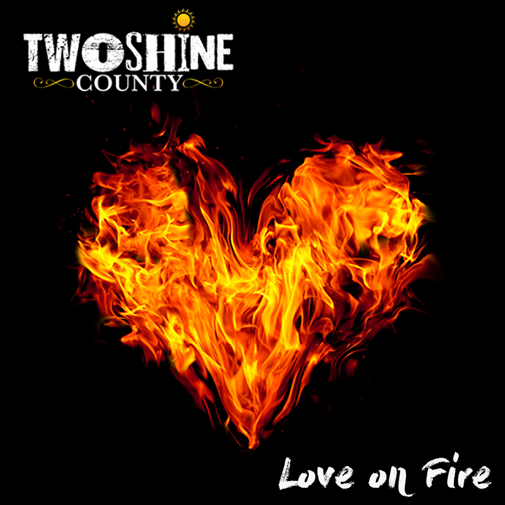 TwoShine County - Love on Fire (2016)