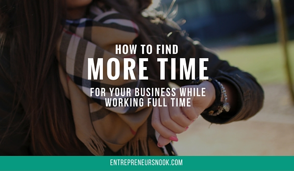 How to find more time for your business while working full time