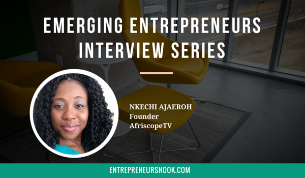 Emerging Entrepreneur Series - Nkechi Ajaeroh, Author and Founder - Afriscope