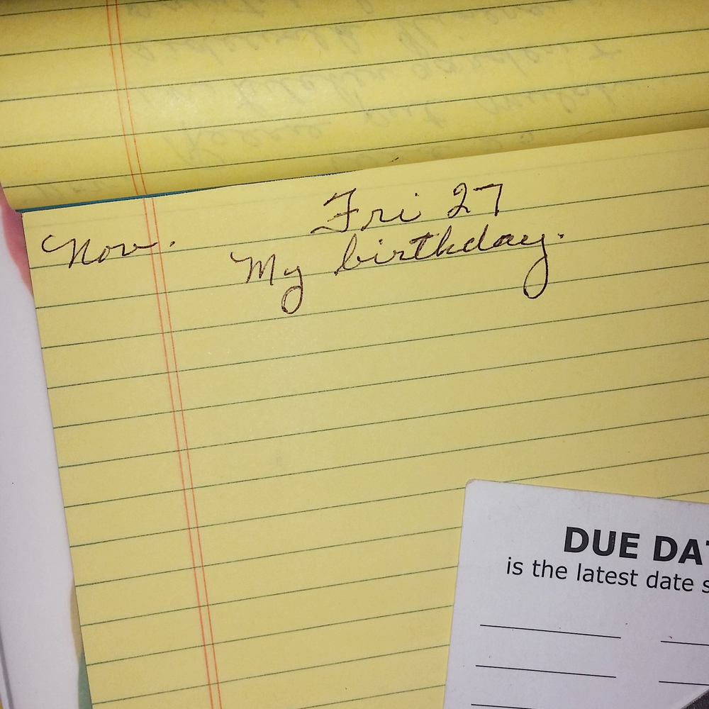 Nita wrote down her schedule each day. This one made me smile! Today.....my birthday :P