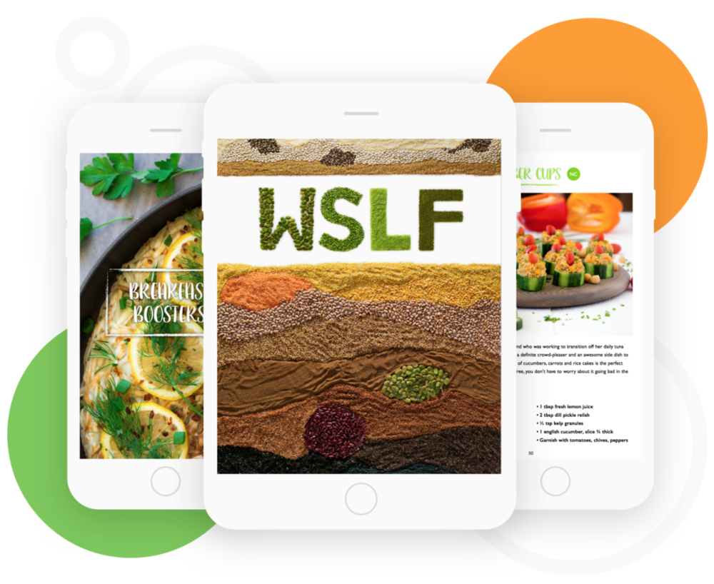 The WSLF Life Changing Cookbook - The 120+ page Lifestyle & recipe guide contains answers to every question you could have on WSLF along with 55+ incredible recipes.