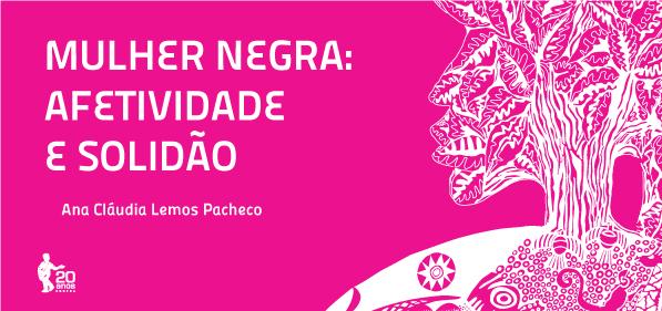 """Ana Cláudia Lemos Pacheco transformou sua    tese de doutorado    no livro    """"Mulher negra: afetividade e solidão""""   ."""