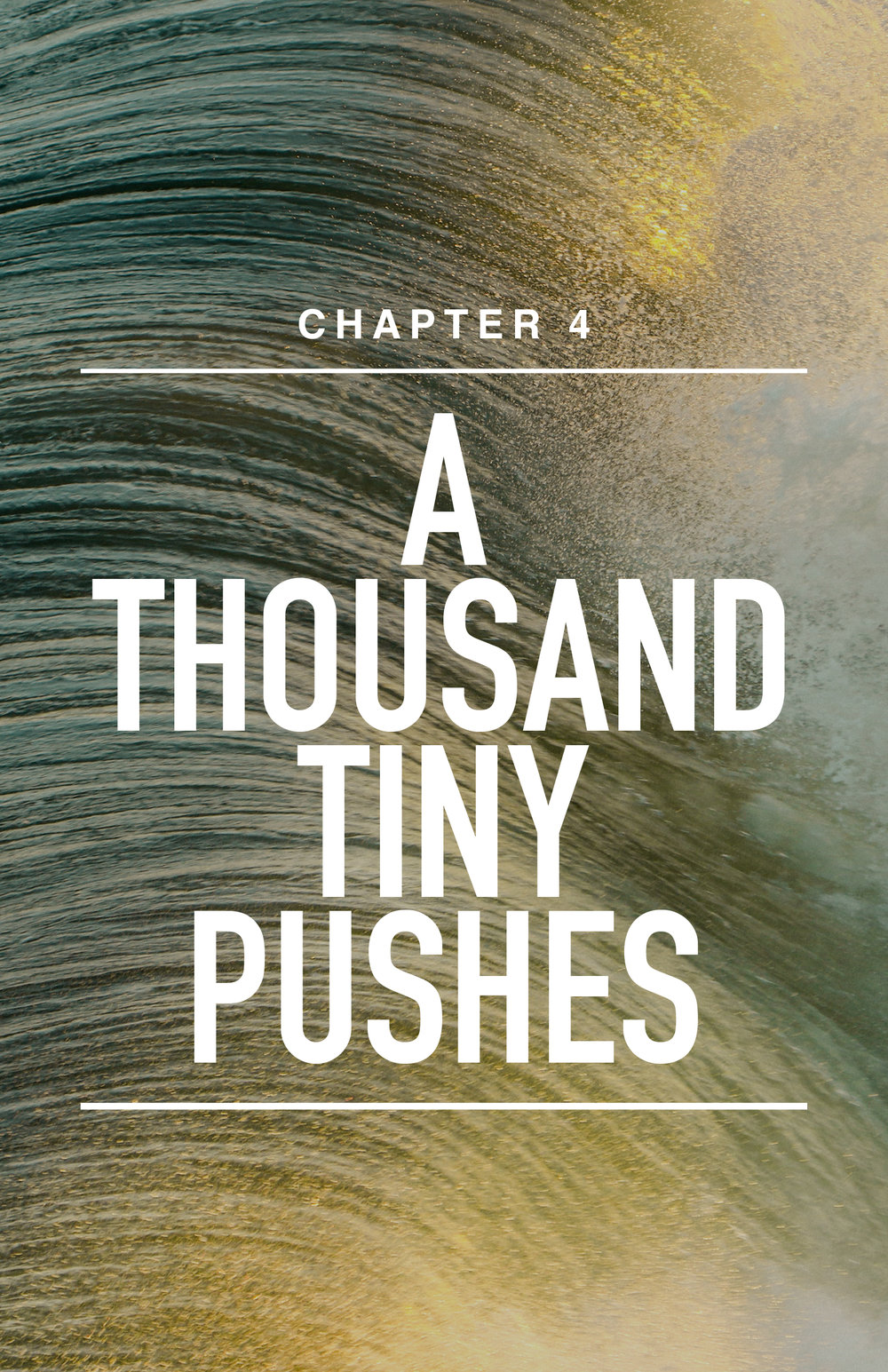 CH 4: A Thousand Tiny Pushes