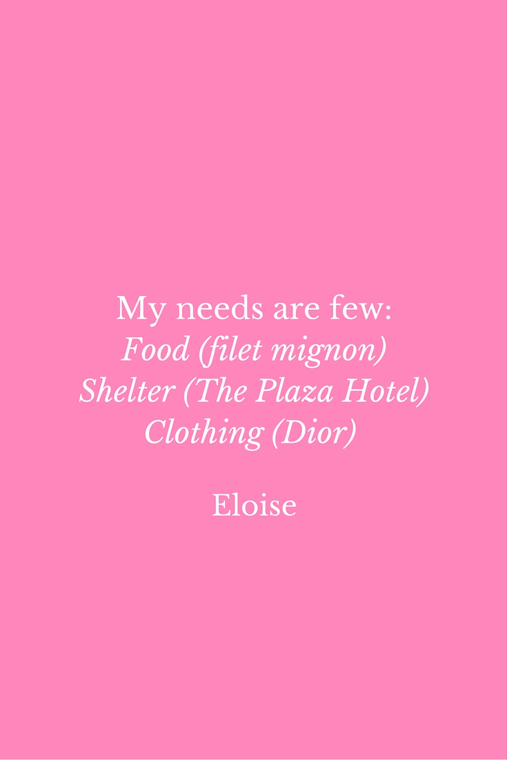 My needs are few-Food (filet mignon)Shelter (The Plaza Hotel)Clothing (Dior).jpg