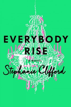 summer reading - everybody rise by stephanie clifford