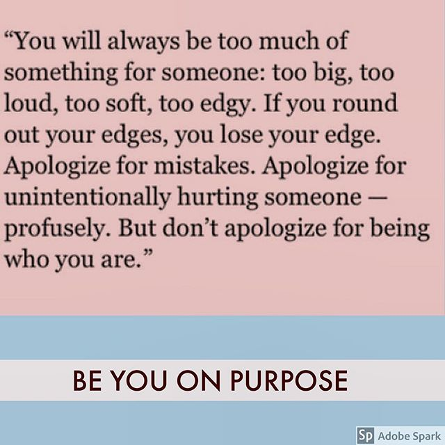 Be you on purpose. #wisdom #quotestoliveby #beyourself #neverapologize #quotes #acceptyourself #wordstoliveby