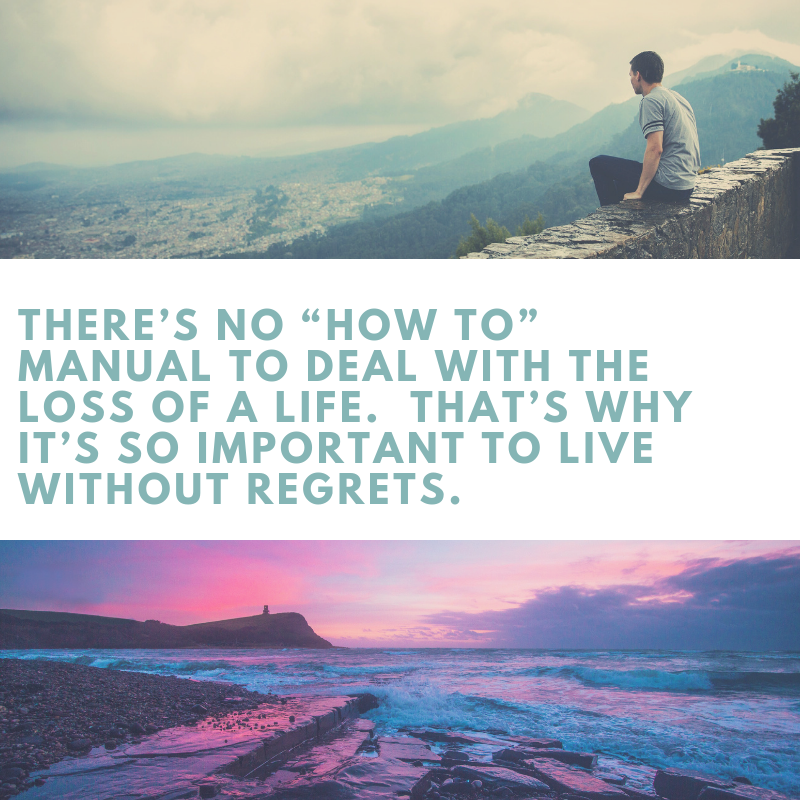 "There's no ""how to"" manual to deal with the loss of a life. That's why it's so important to live without regrets..png"